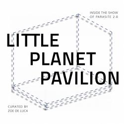 LITTLE PLANET PAVILION | Curated by Zoe De Luca - OPERATIVA ARTE CONTEMPORANEA